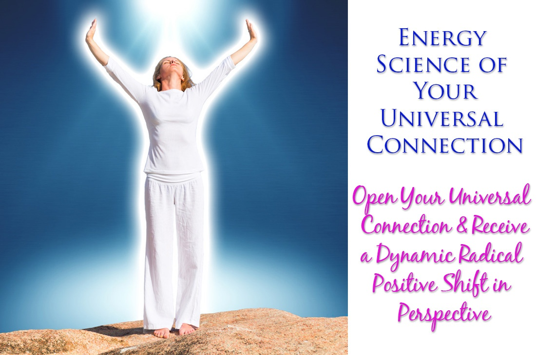 The Energy Science of Your Universal Connection