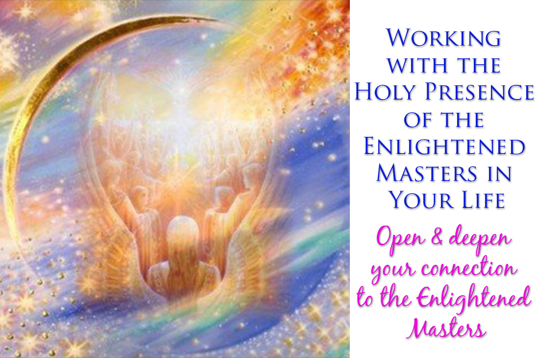 Working with the Holy Presence of the Enlightened Masters In Your Life, by Qala
