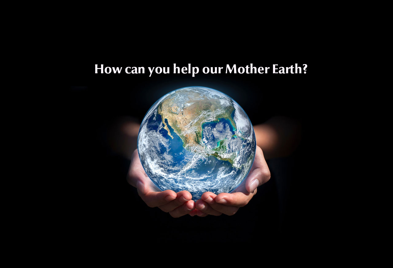 how-can-you-help-our-mother-earth